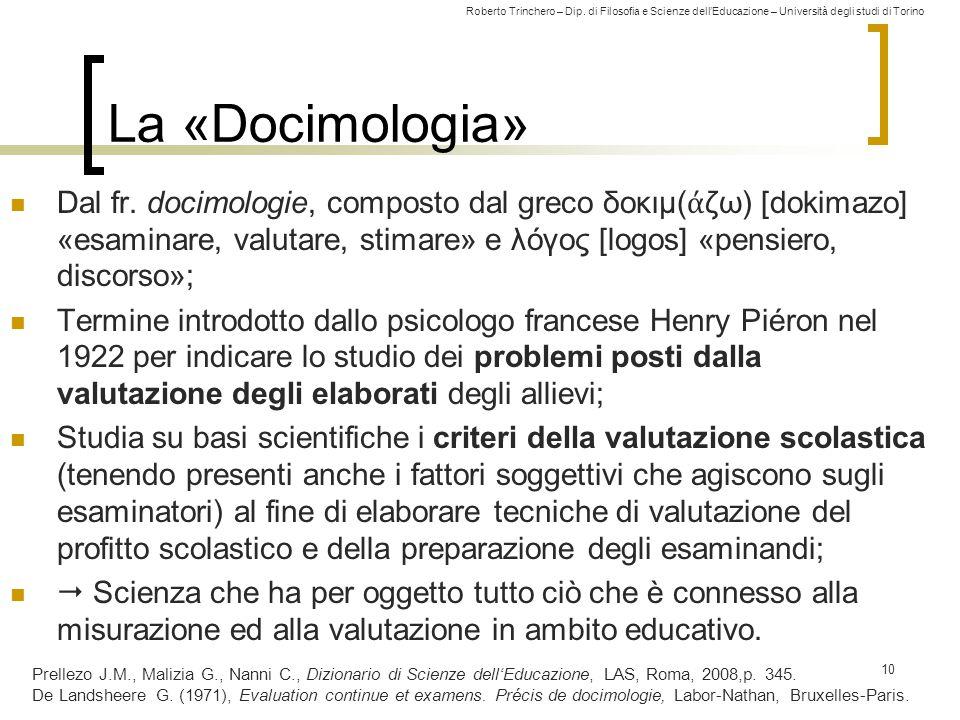 La «Docimologia» Dal fr. docimologie, composto dal greco δοκιμ(άζω) [dokimazo] «esaminare, valutare, stimare» e λόγος [logos] «pensiero, discorso»;
